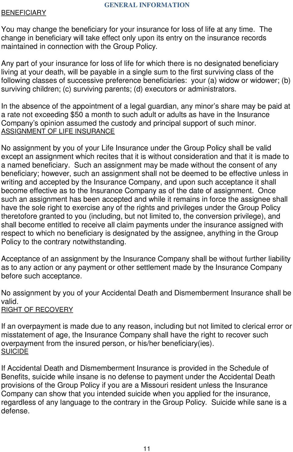 Any part of your insurance for loss of life for which there is no designated beneficiary living at your death, will be payable in a single sum to the first surviving class of the following classes of