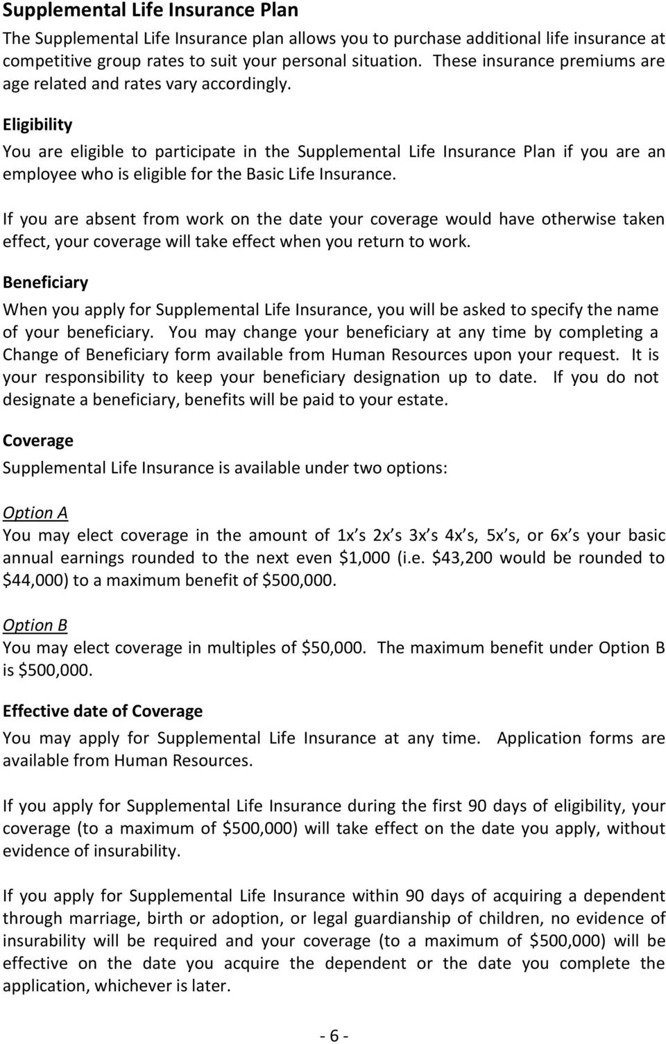 Eligibility You are eligible to participate in the Supplemental Life Insurance Plan if you are an employee who is eligible for the Basic Life Insurance.