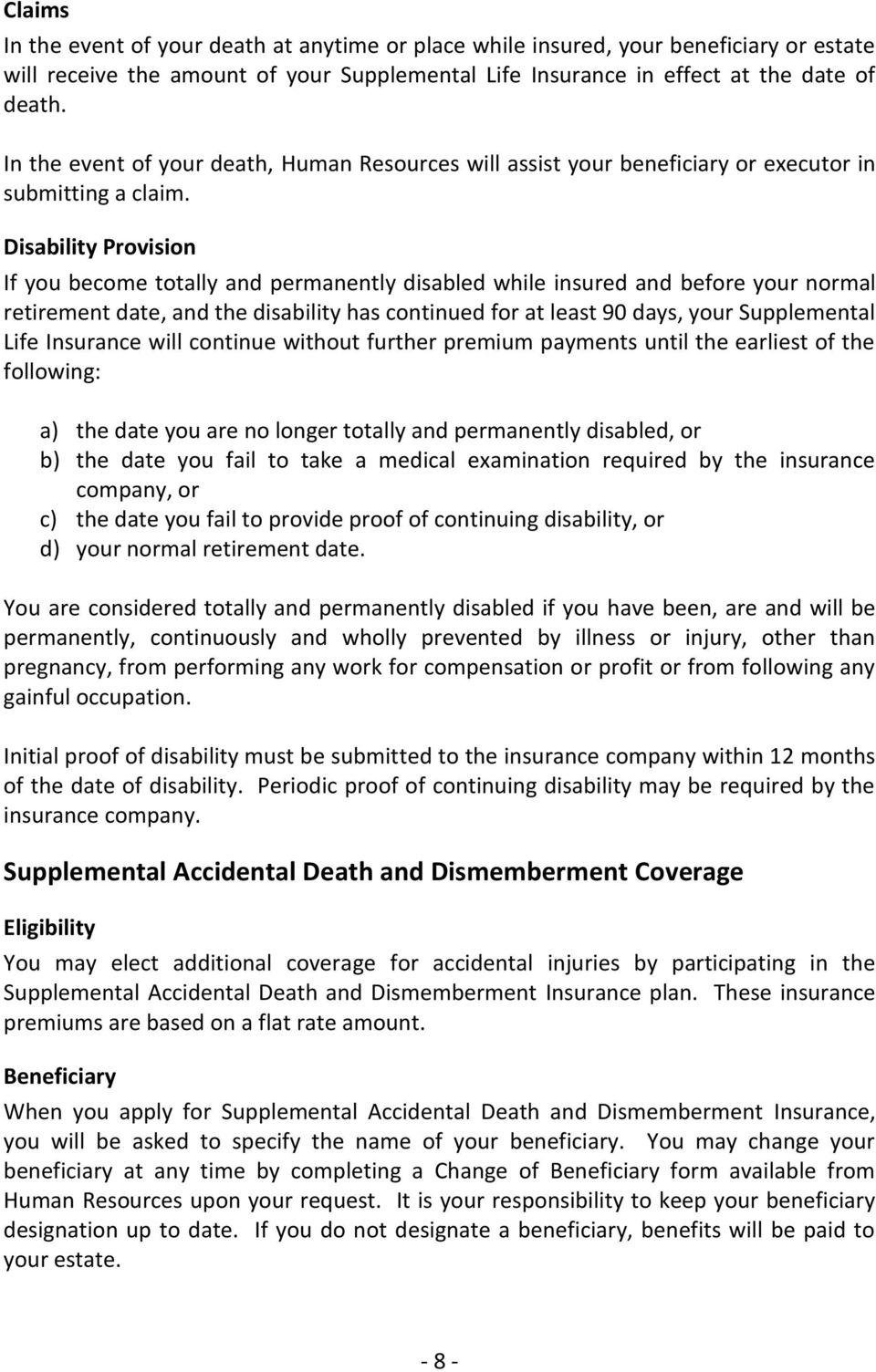Disability Provision If you become totally and permanently disabled while insured and before your normal retirement date, and the disability has continued for at least 90 days, your Supplemental Life