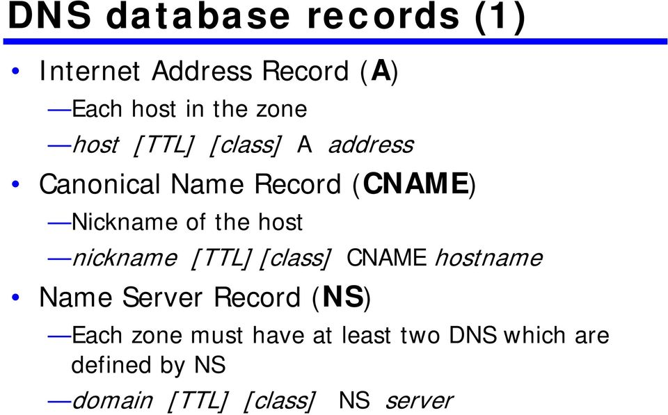 host nickname [TTL] [class] CNAME hostname Name Server Record (NS) Each zone