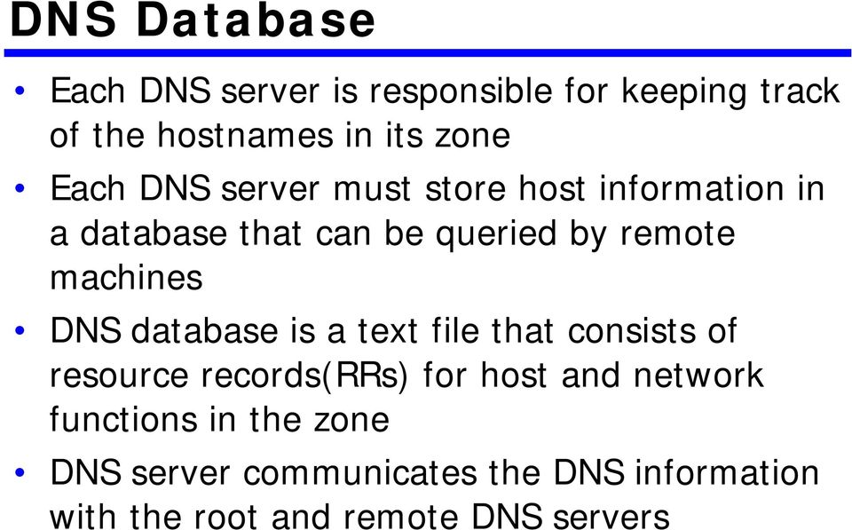 machines DNS database is a text file that consists of resource records(rrs) for host and