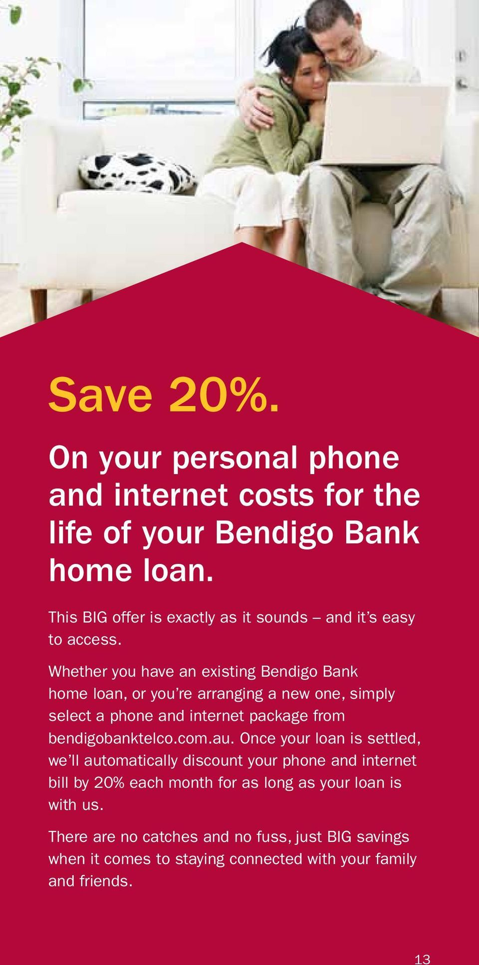 Whether you have an existing Bendigo Bank home loan, or you re arranging a new one, simply select a phone and internet package from