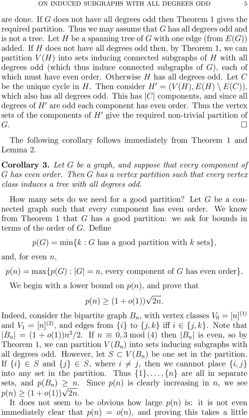 If H does not have all degrees odd then, by Theorem 1, we can partition V (H) into sets inducing connected subgraphs of H with all degrees odd (which thus induce connected subgraphs of G), each of