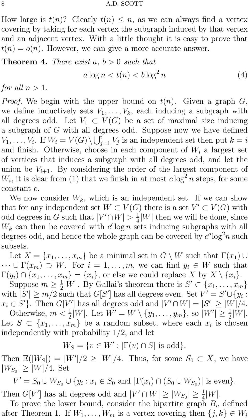 We begin with the upper bound on t(n). Given a graph G, we define inductively sets V 1,..., V k, each inducing a subgraph with all degrees odd.