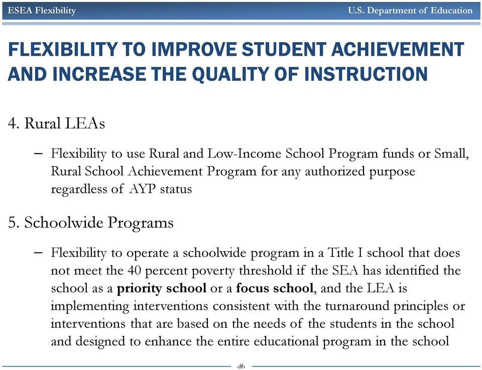 Schoolwide Programs Flexibility to operate a schoolwide program in a Title I school that does not meet the 40 percent poverty threshold if the SEA has identified the school