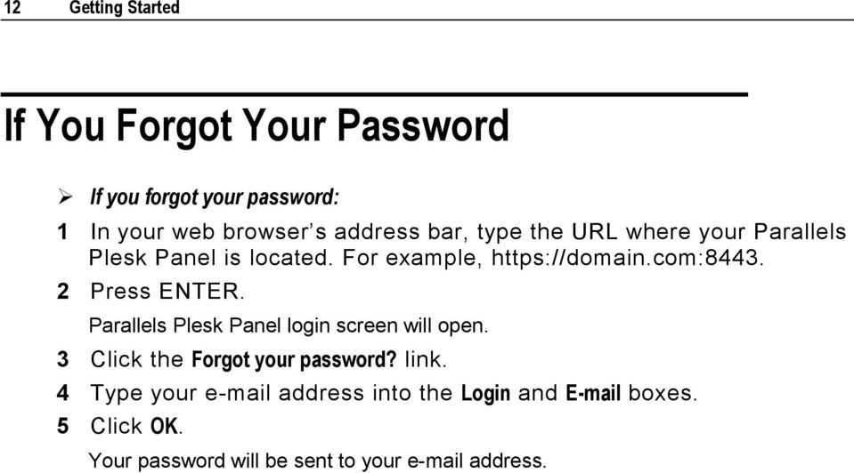 2 Press ENTER. Parallels Plesk Panel login screen will open. 3 Click the Forgot your password? link.
