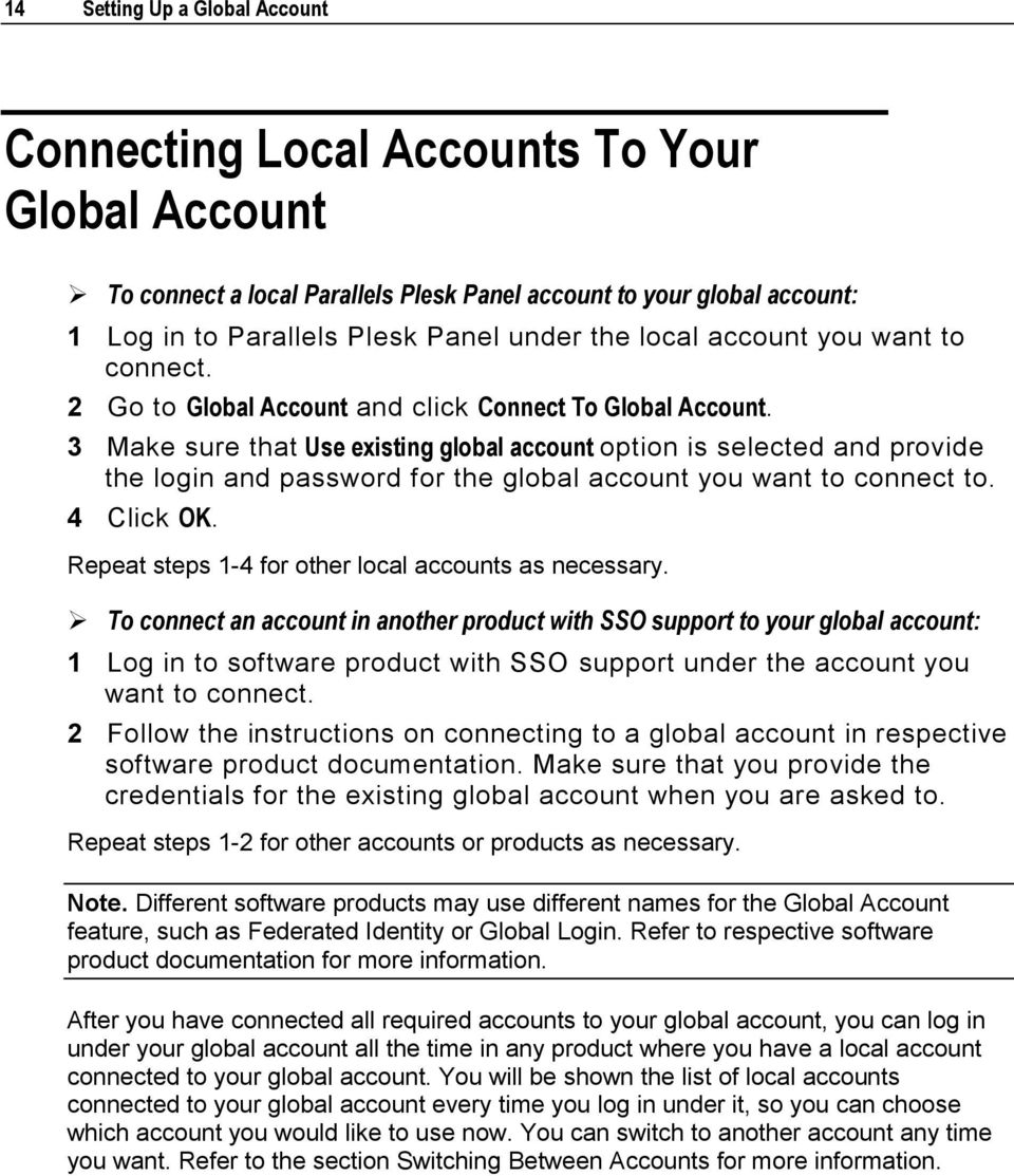 3 Make sure that Use existing global account option is selected and provide the login and password for the global account you want to connect to. 4 Click OK.