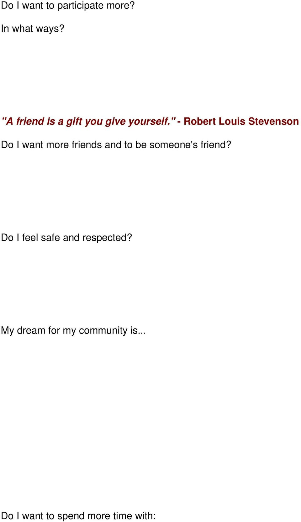 """ - Robert Louis Stevenson Do I want more friends and to be"