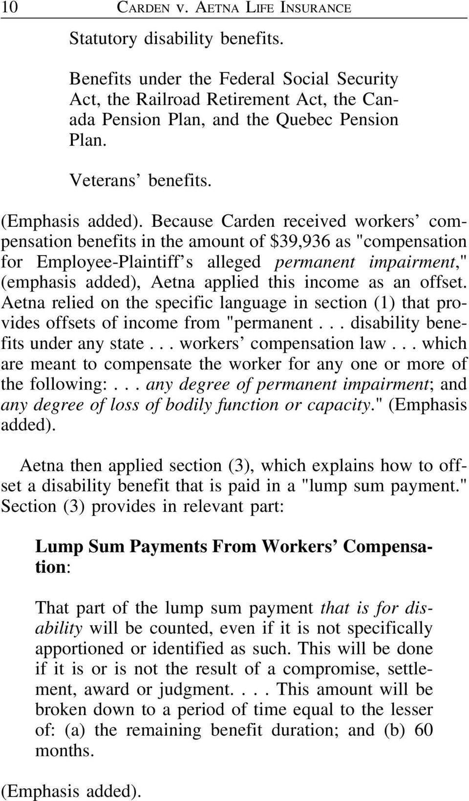 "Because Carden received workers compensation benefits in the amount of $39,936 as ""compensation for Employee-Plaintiff s alleged permanent impairment,"" (emphasis added), Aetna applied this income as"