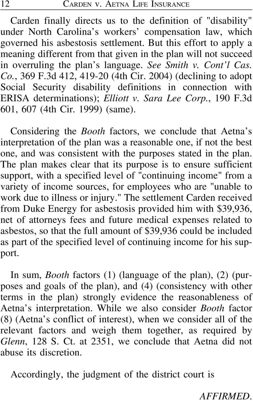 2004) (declining to adopt Social Security disability definitions in connection with ERISA determinations); Elliott v. Sara Lee Corp., 190 F.3d 601, 607 (4th Cir. 1999) (same).