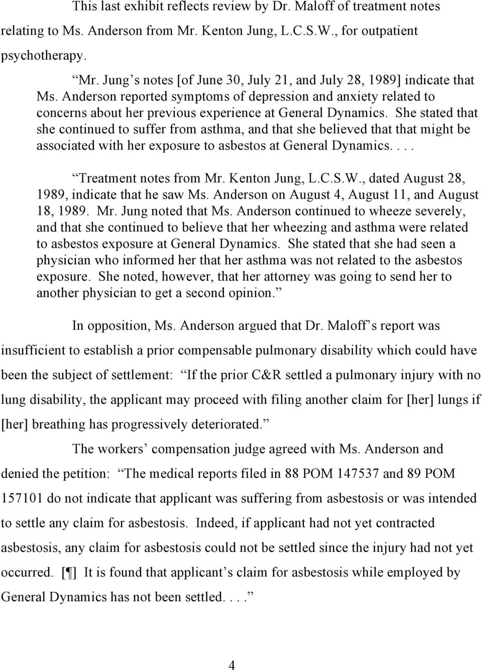 She stated that she continued to suffer from asthma, and that she believed that that might be associated with her exposure to asbestos at General Dynamics.... Treatment notes from Mr. Kenton Jung, L.