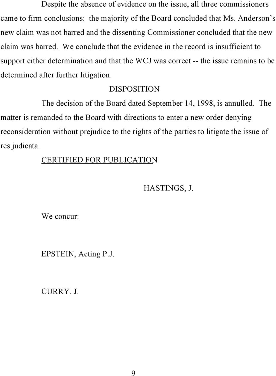 We conclude that the evidence in the record is insufficient to support either determination and that the WCJ was correct -- the issue remains to be determined after further litigation.