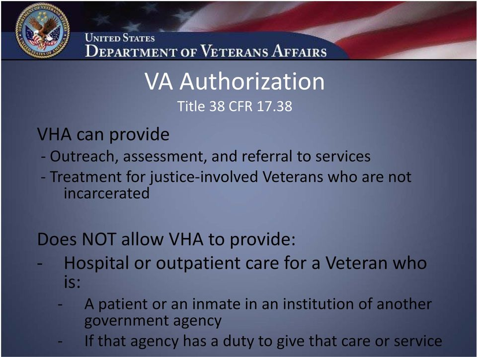 involved Veterans who are not incarcerated Does NOT allow VHA to provide: Hospital or