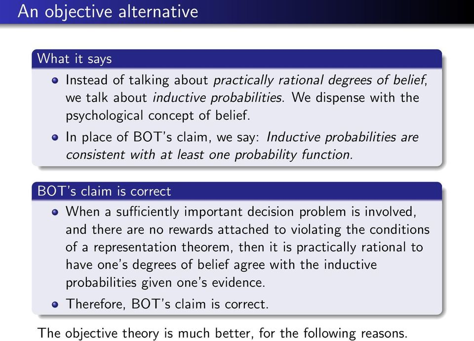 BOT s claim is correct When a sufficiently important decision problem is involved, and there are no rewards attached to violating the conditions of a representation theorem,