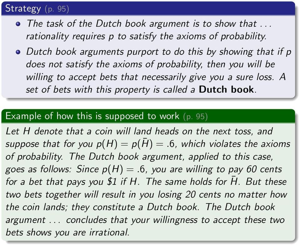 A set of bets with this property is called a Dutch book. Example of how this is supposed to work (p.