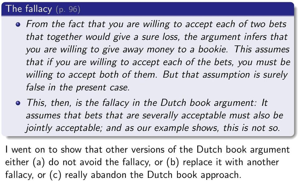 This assumes that if you are willing to accept each of the bets, you must be willing to accept both of them. But that assumption is surely false in the present case.