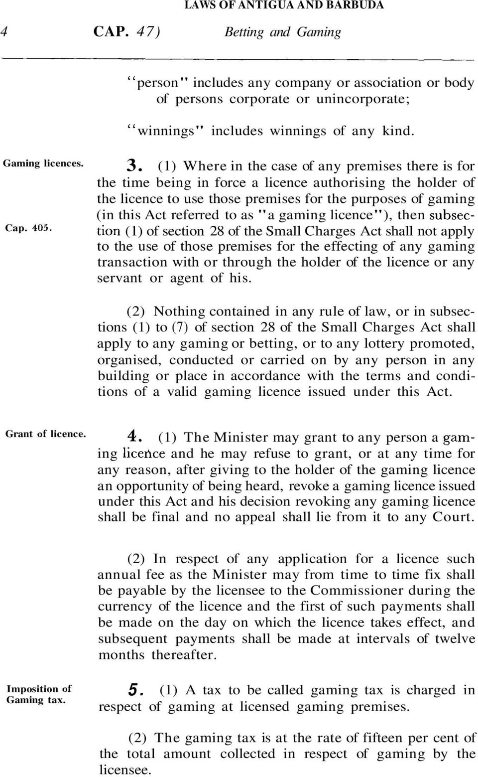 """a gaming licence""), then subsection (1) of section 28 of the Small Charges Act shall not apply to the use of those premises for the effecting of any gaming transaction with or through the holder of"