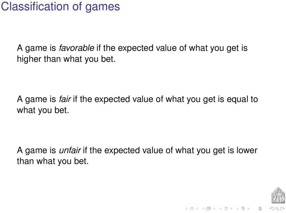 A game is fair if the expected value of what you get is equal to