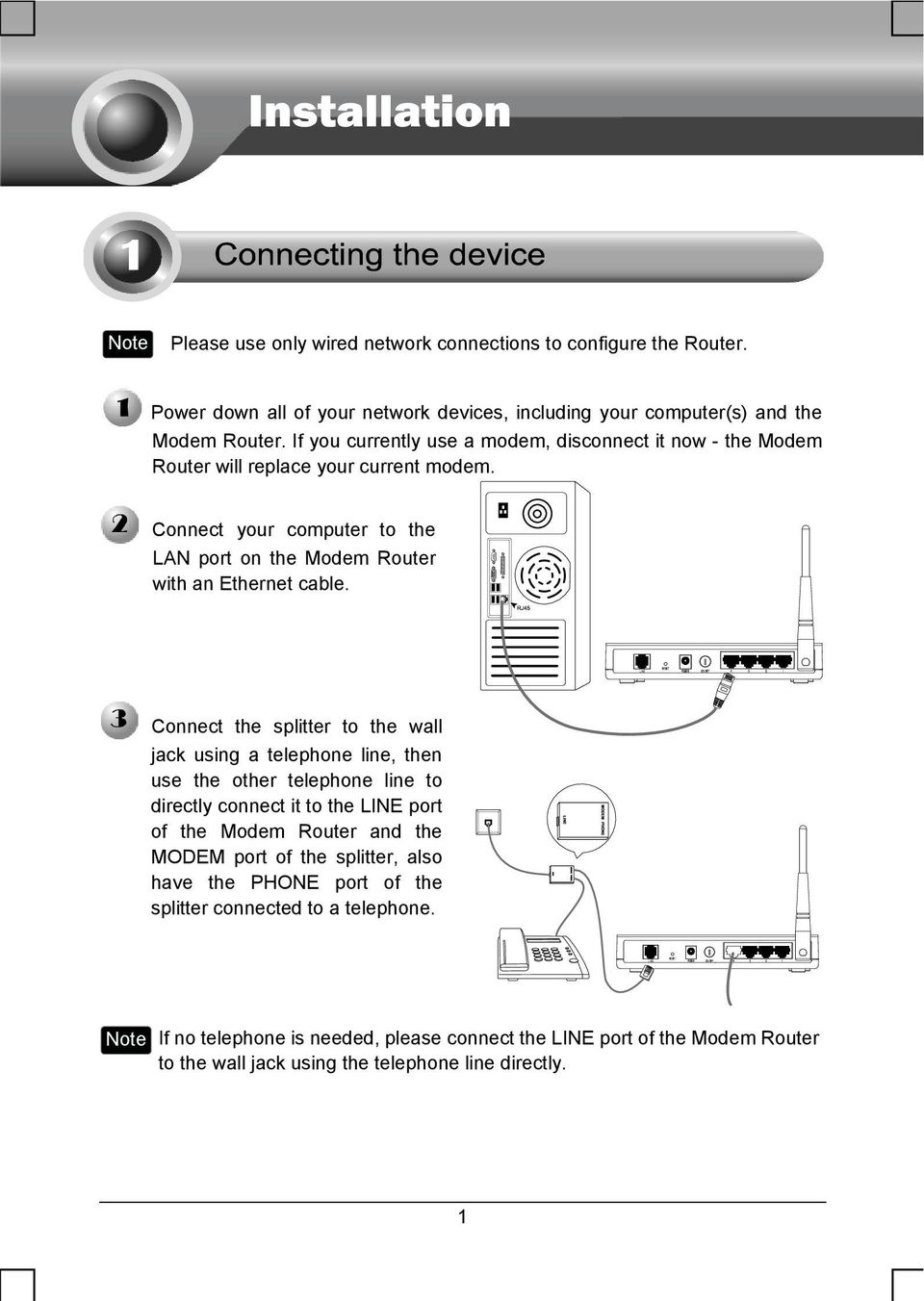 Connect the splitter to the wall jack using a telephone line, then use the other telephone line to directly connect it to the LINE port of the Modem Router and the MODEM port of the