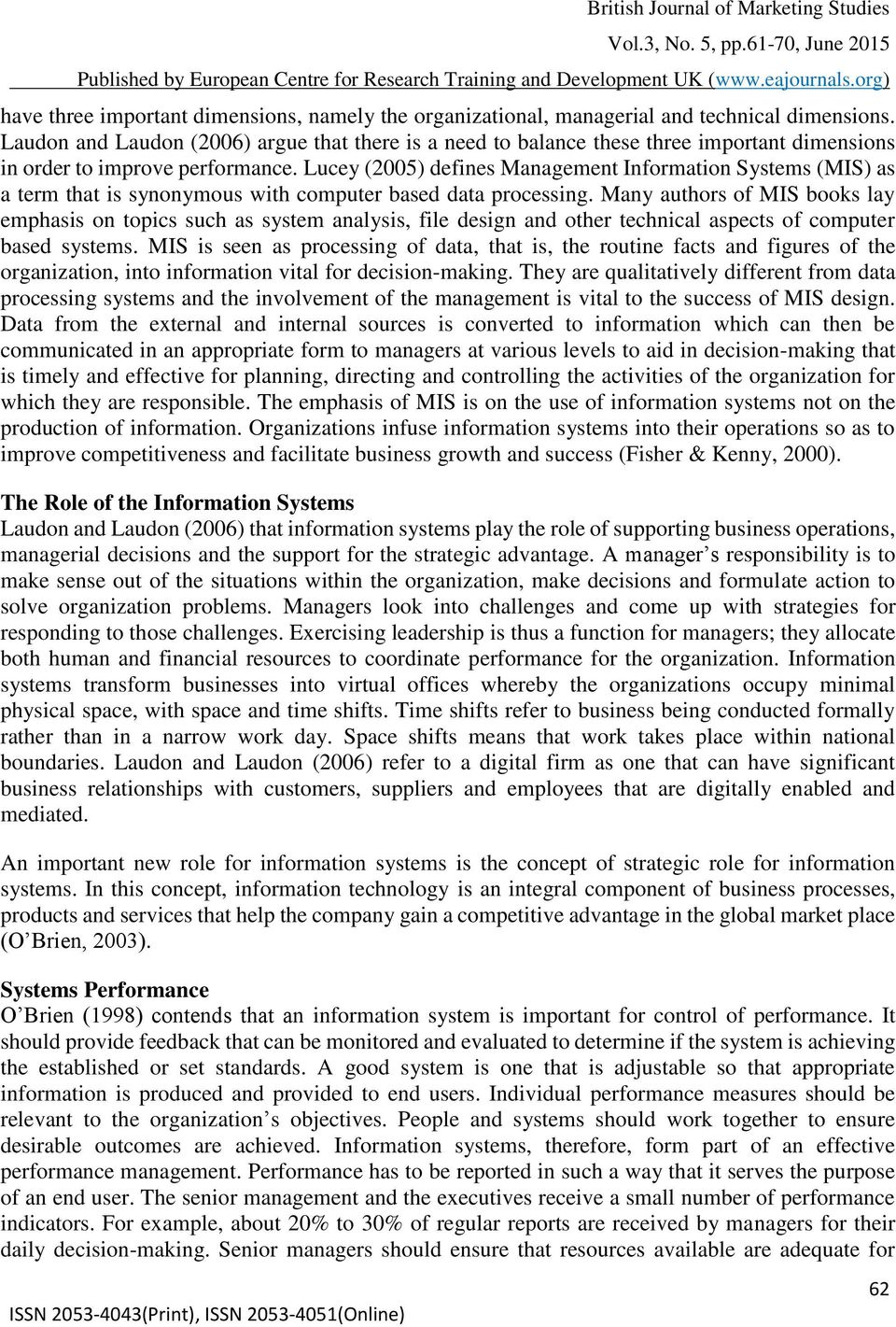 Lucey (2005) defines Management Information Systems (MIS) as a term that is synonymous with computer based data processing.