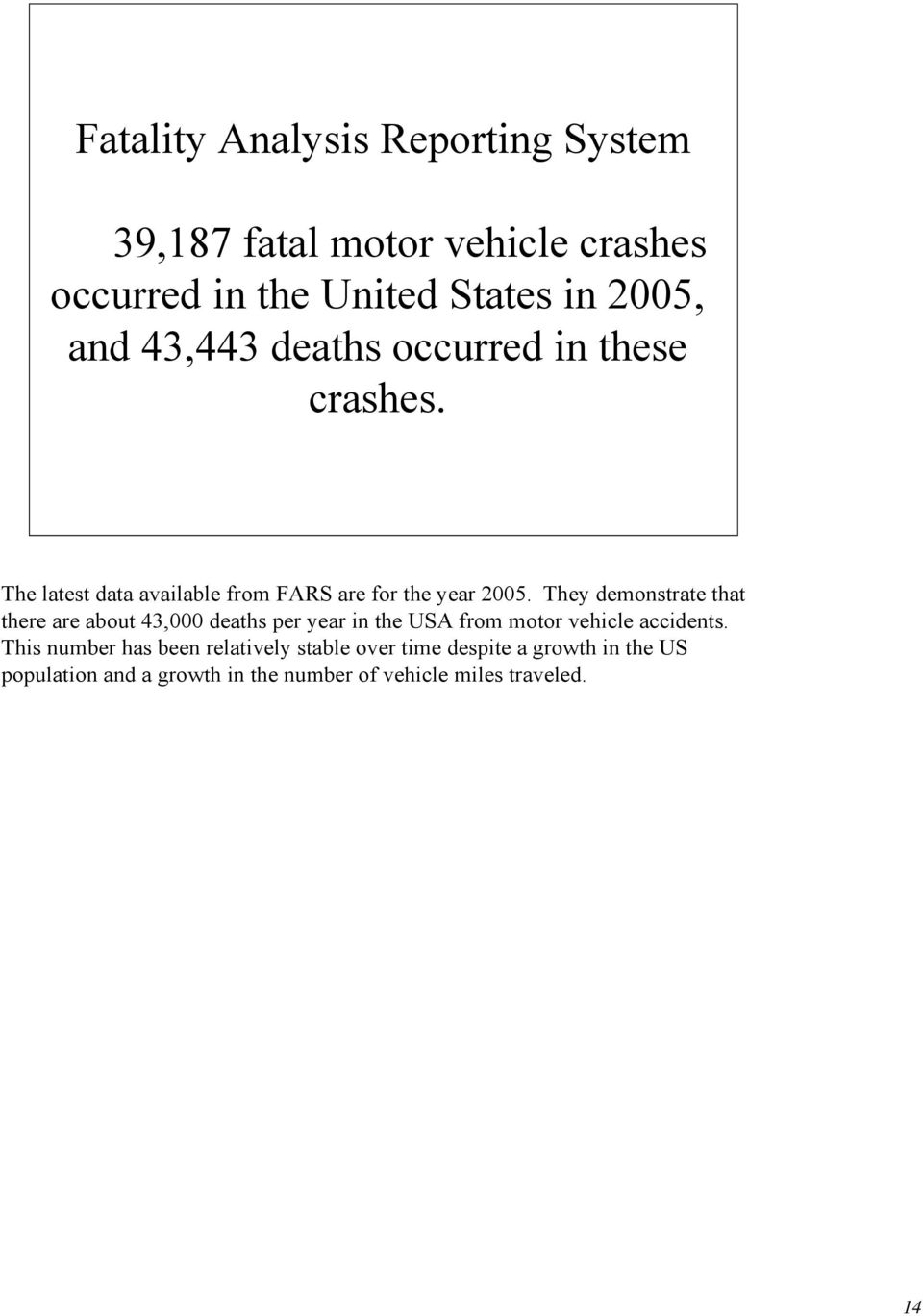 They demonstrate that there are about 43,000 deaths per year in the USA from motor vehicle accidents.