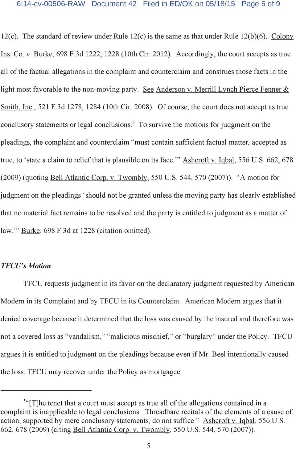 Accordingly, the court accepts as true all of the factual allegations in the complaint and counterclaim and construes those facts in the light most favorable to the non-moving party. See Anderson v.