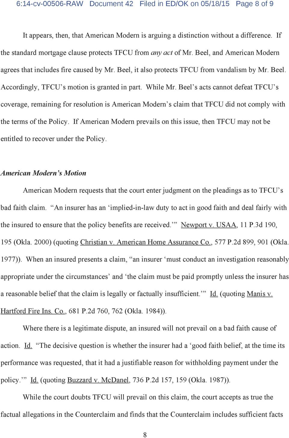 While Mr. Beel s acts cannot defeat TFCU s coverage, remaining for resolution is American Modern s claim that TFCU did not comply with the terms of the Policy.