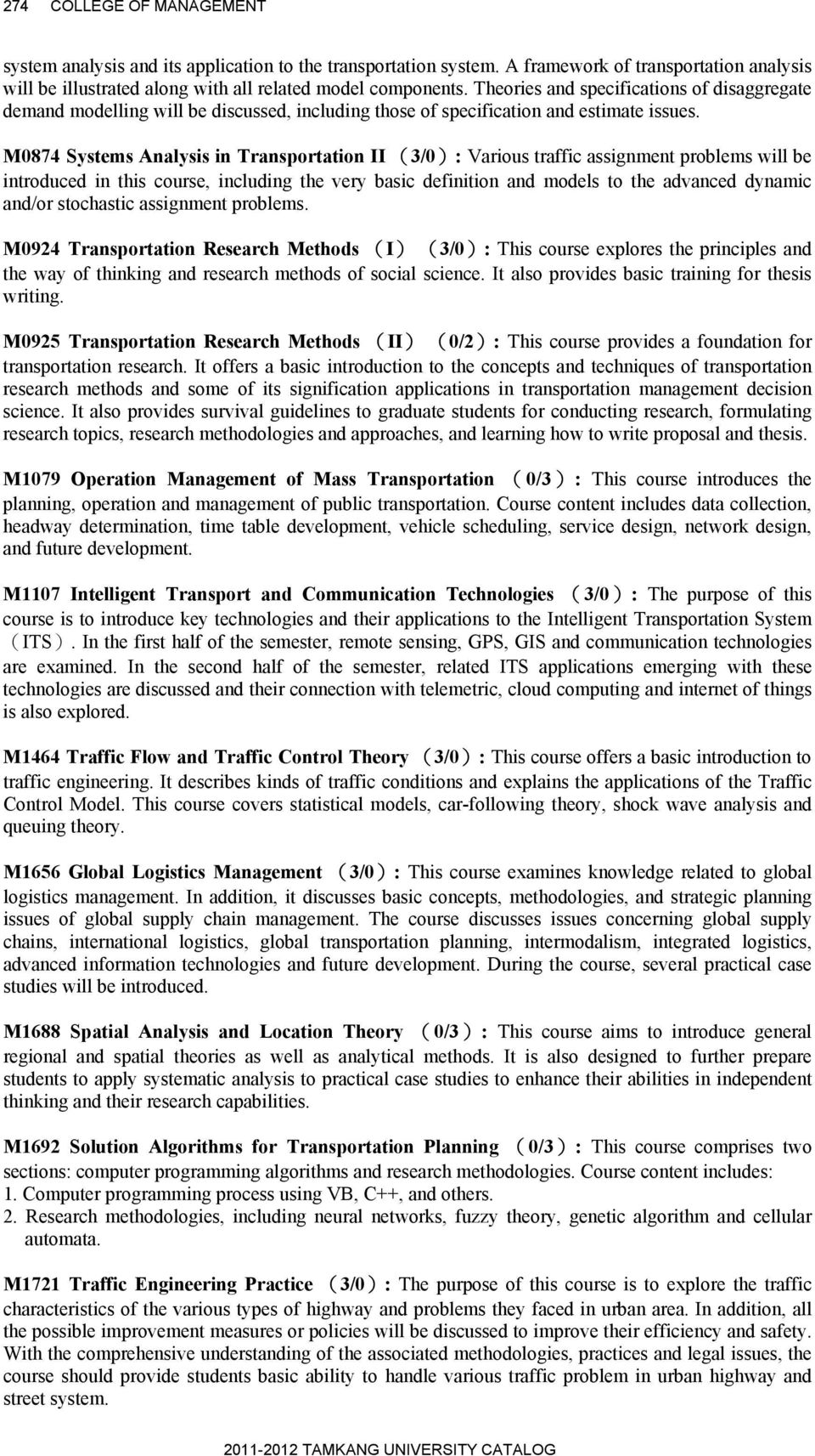 M0874 Systems Analysis in Transportation II (3/0): Various traffic assignment problems will be introduced in this course, including the very basic definition and models to the advanced dynamic and/or