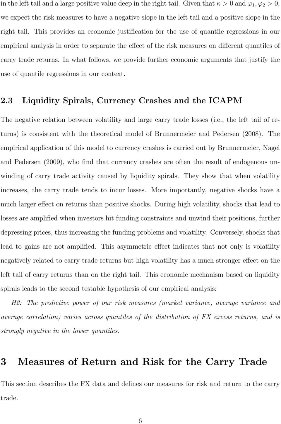 This provides an economic justification for the use of quantile regressions in our empirical analysis in order to separate the effect of the risk measures on different quantiles of carry trade