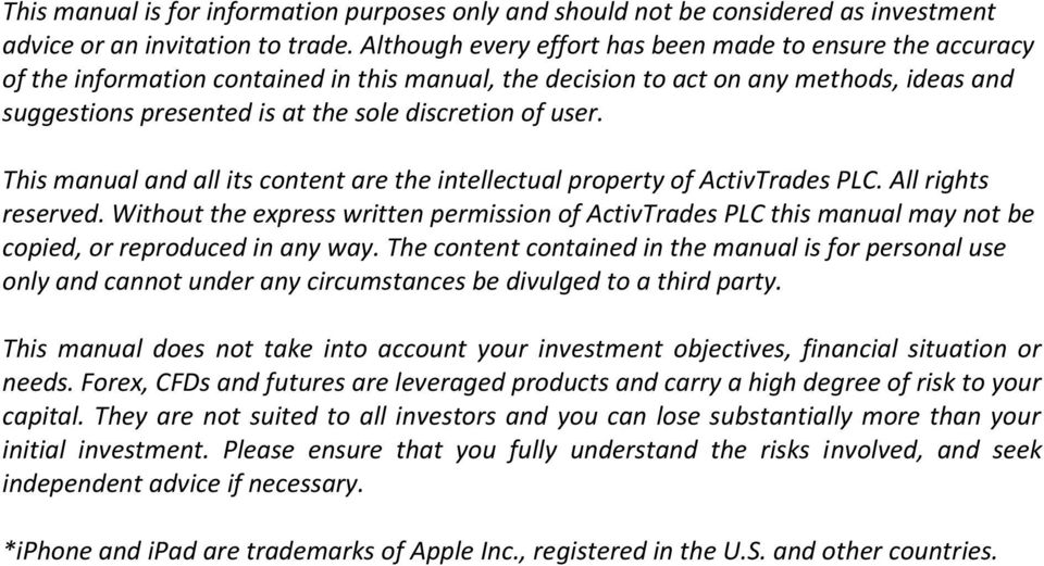 of user. This manual and all its content are the intellectual property of ActivTrades PLC. All rights reserved.