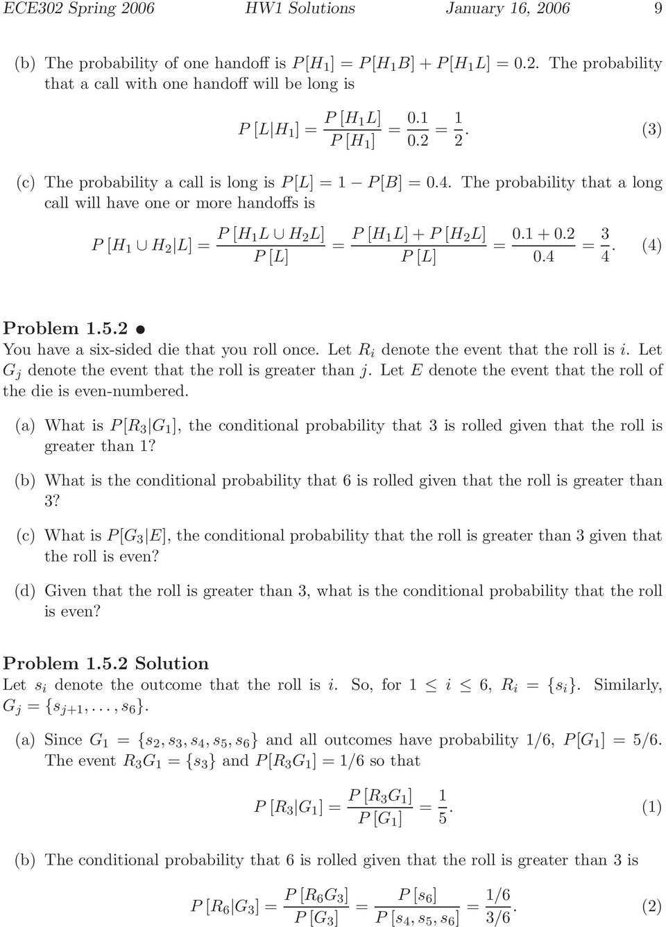The probability that a long call will have one or more handoffs is P [H 1 H 2 L] = P [H 1L H 2 L] P [L] = P [H 1L] + P [H 2 L] P [L] = 0.1 + 0.2 0.4 = 3 4. (4) Problem 1.5.
