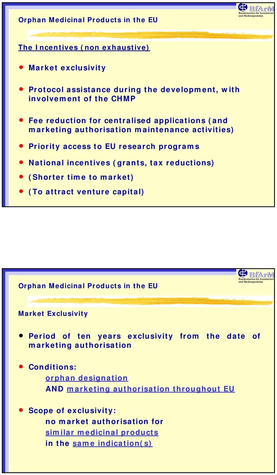 (Shorter time to market) (To attract venture capital) Orphan Medicinal Products in the EU Market Exclusivity Period of ten years exclusivity from the date of marketing
