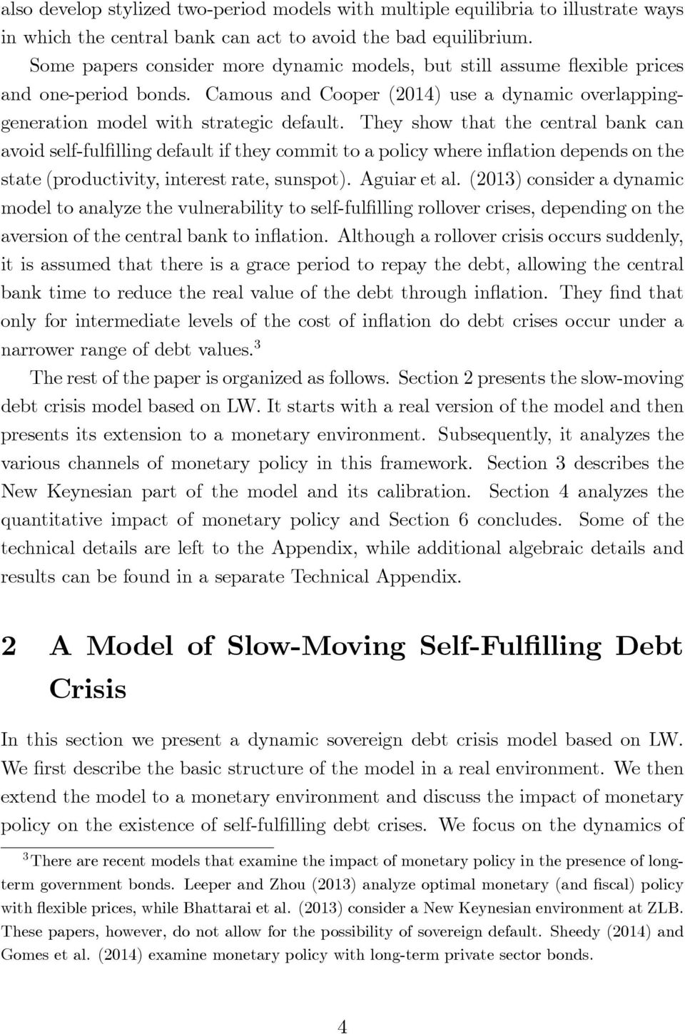 They show that the central bank can avoid self-ful lling default if they commit to a policy where in ation depends on the state (productivity, interest rate, sunspot). Aguiar et al.