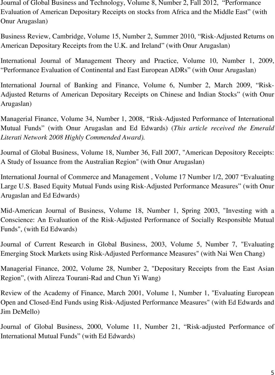 and Ireland (with Onur Arugaslan) International Journal of Management Theory and Practice, Volume 10, Number 1, 2009, Performance Evaluation of Continental and East European ADRs (with Onur