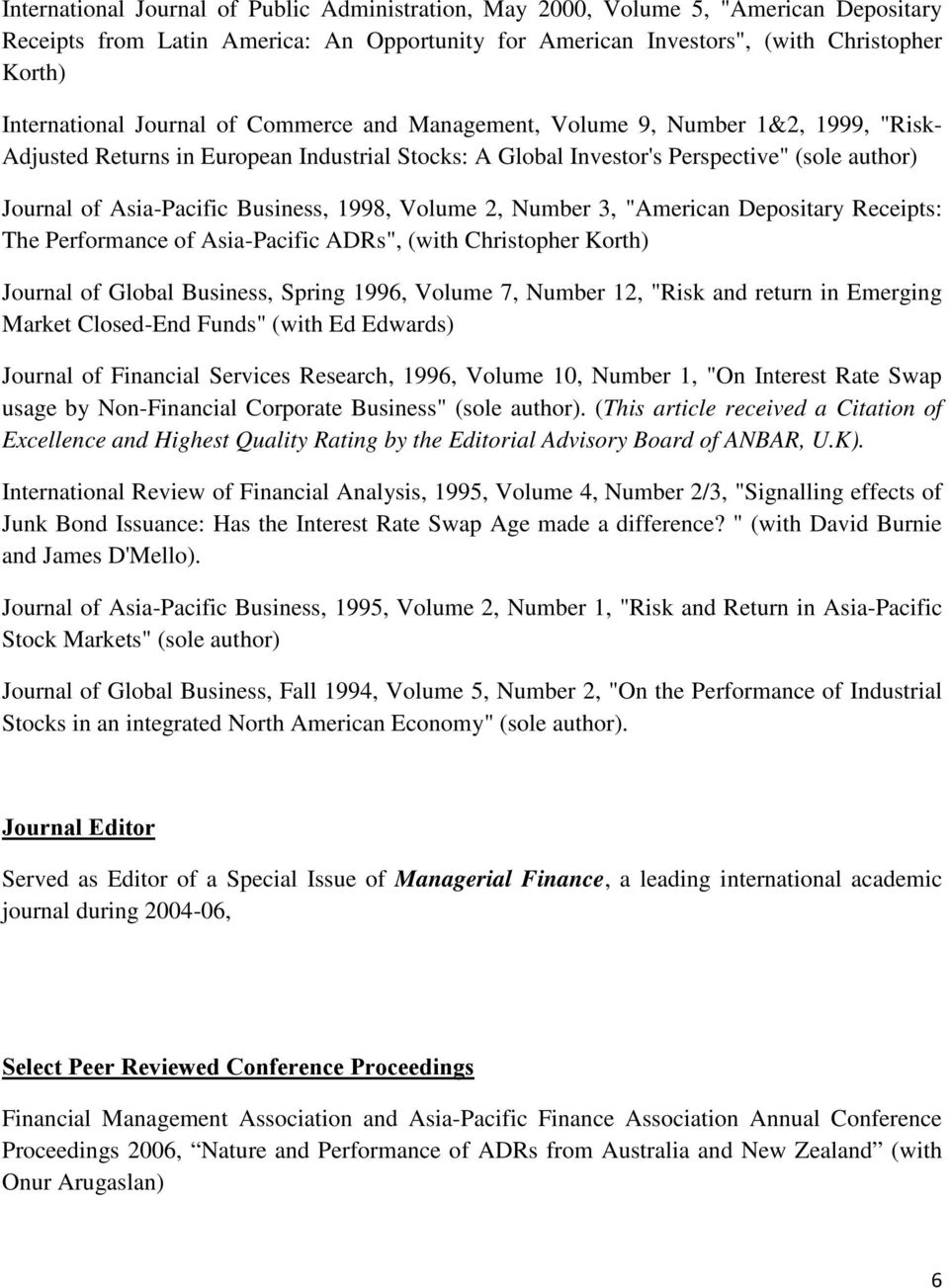 "1998, Volume 2, Number 3, ""American Depositary Receipts: The Performance of Asia-Pacific ADRs"", (with Christopher Korth) Journal of Global Business, Spring 1996, Volume 7, Number 12, ""Risk and return"