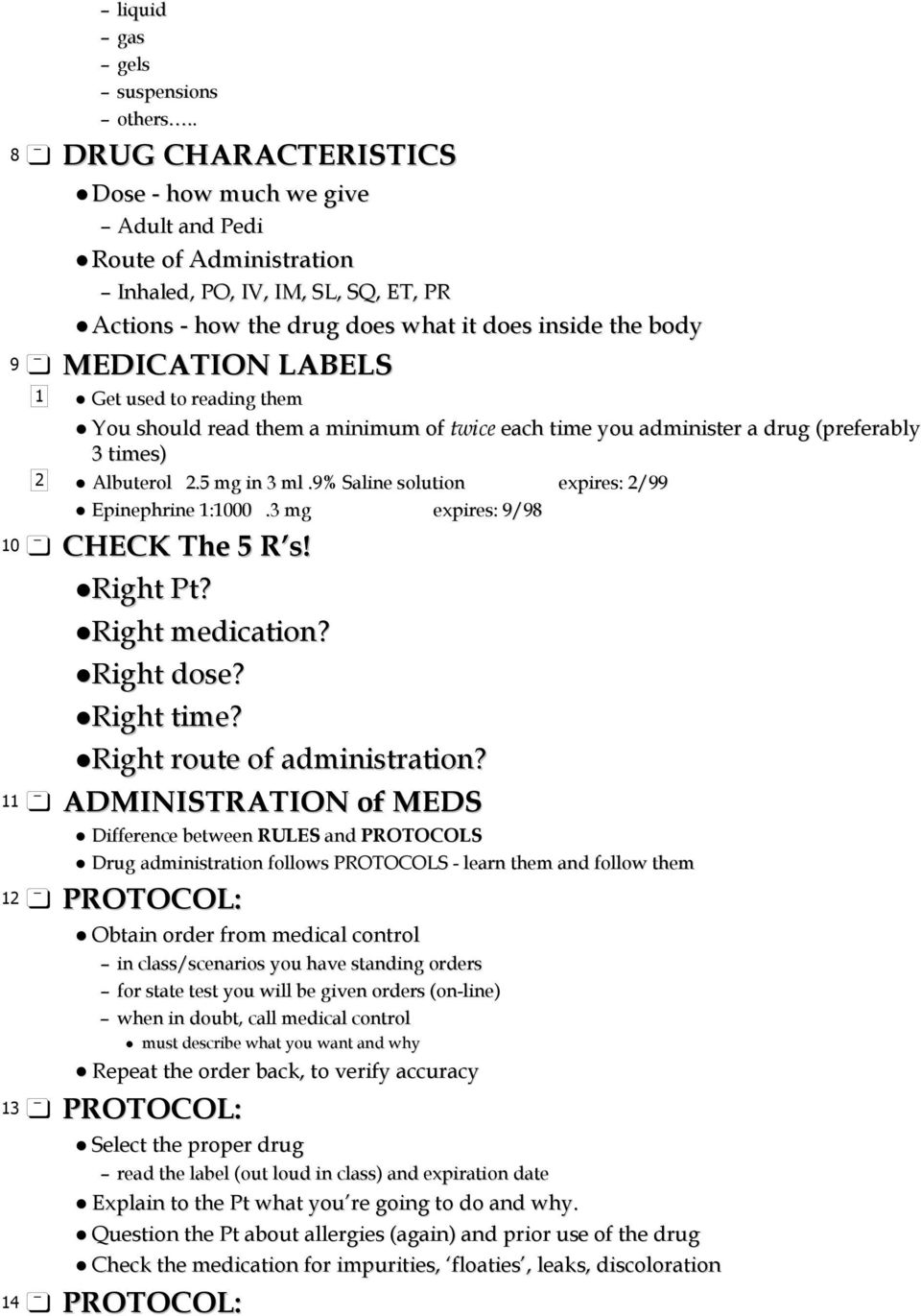 LABELS 1 Get used to reading them You should read them a minimum of twice each time you administer a drug (preferably 3 times) 2 Albuterol 2.5 mg in 3 ml.