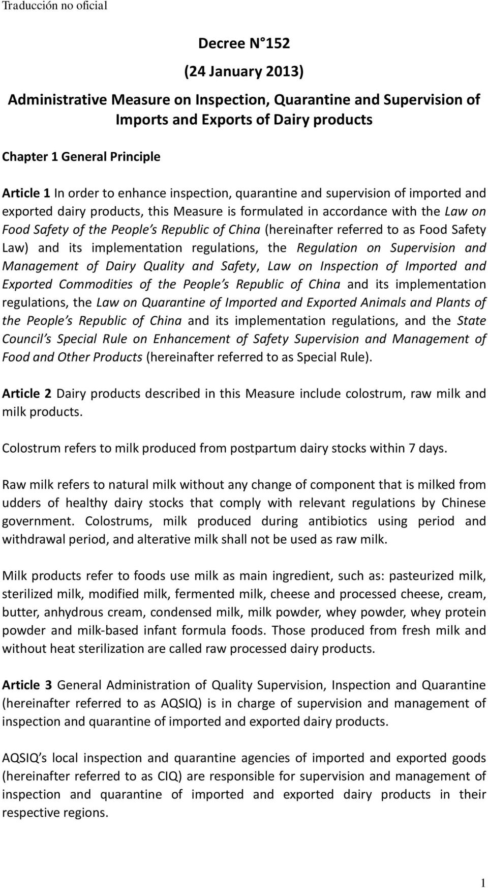 referred to as Food Safety Law) and its implementation regulations, the Regulation on Supervision and Management of Dairy Quality and Safety, Law on Inspection of Imported and Exported Commodities of