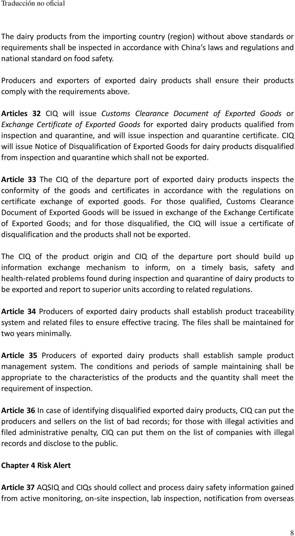 Articles 32 CIQ will issue Customs Clearance Document of Exported Goods or Exchange Certificate of Exported Goods for exported dairy products qualified from inspection and quarantine, and will issue