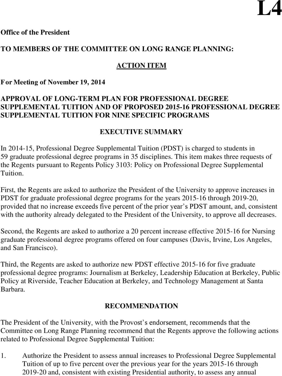 in 35 disciplines. This item makes three requests of the Regents pursuant to Regents Policy 3103: Policy on Professional Degree Supplemental Tuition.