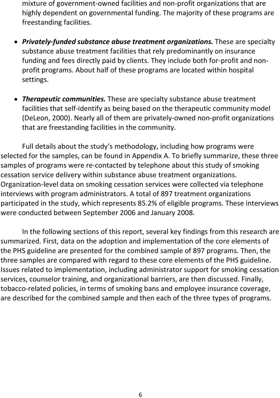 They include both for profit and nonprofit programs. About half of these programs are located within hospital settings. Therapeutic communities.