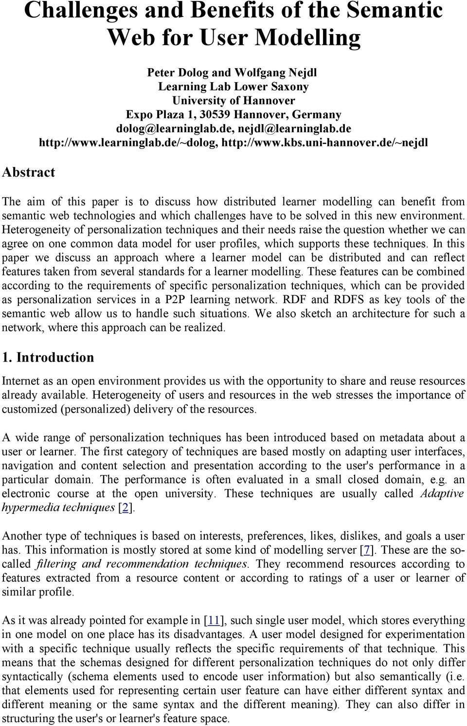 de/~nejdl The aim of this paper is to discuss how distributed learner modelling can benefit from semantic web technologies and which challenges have to be solved in this new environment.