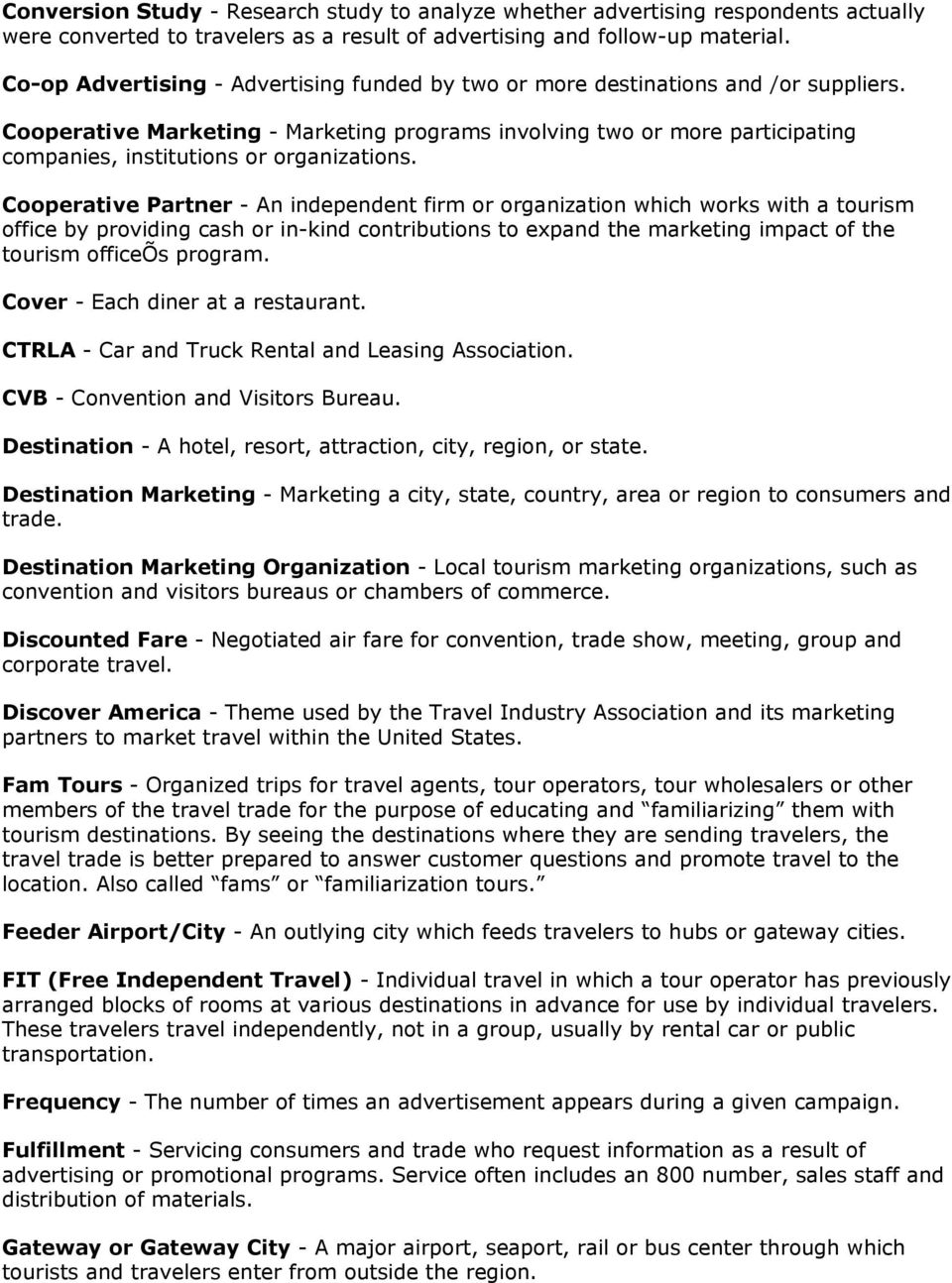 Cooperative Marketing - Marketing programs involving two or more participating companies, institutions or organizations.