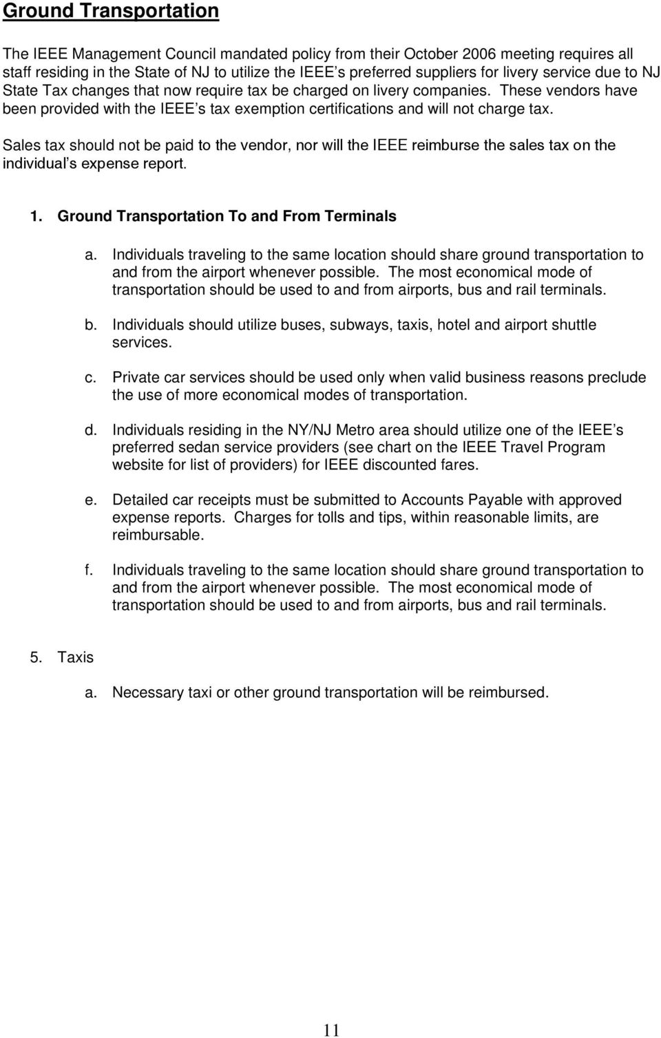 Sales tax should not be paid to the vendor, nor will the IEEE reimburse the sales tax on the individual s expense report. 1. Ground Transportation To and From Terminals a.