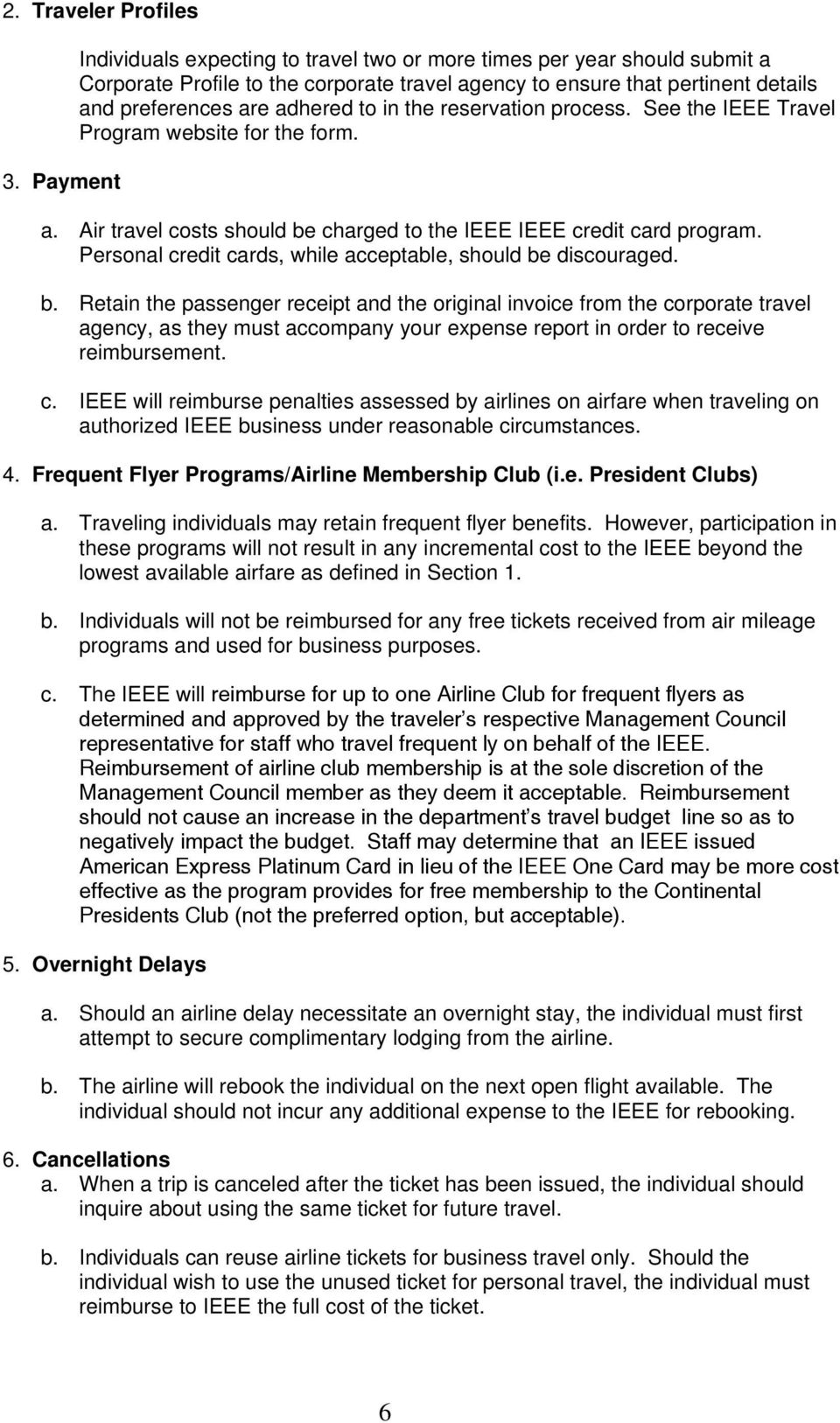 the reservation process. See the IEEE Travel Program website for the form. a. Air travel costs should be charged to the IEEE IEEE credit card program.