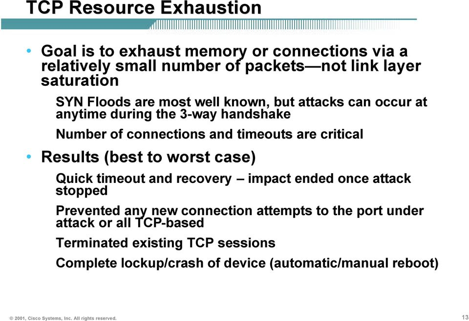 worst case) Quick timeout and recovery impact ended once attack stopped Prevented any new connection attempts to the port under attack or all