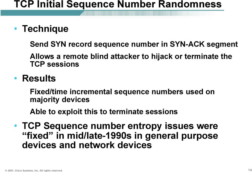 used on majority devices Able to exploit this to terminate sessions TCP Sequence number entropy issues were