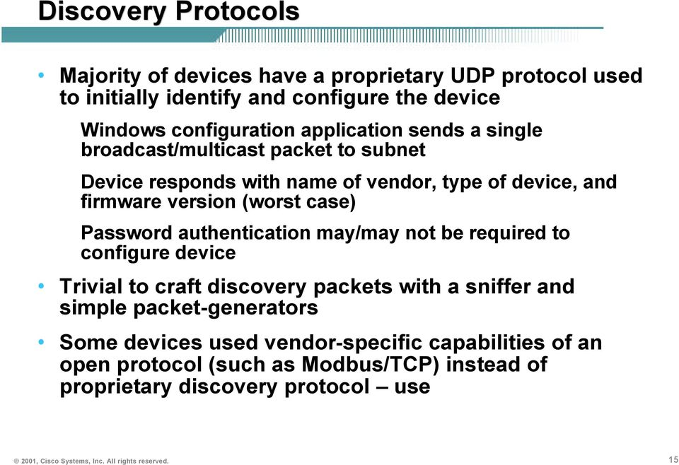 Password authentication may/may not be required to configure device Trivial to craft discovery packets with a sniffer and simple packet-generators Some