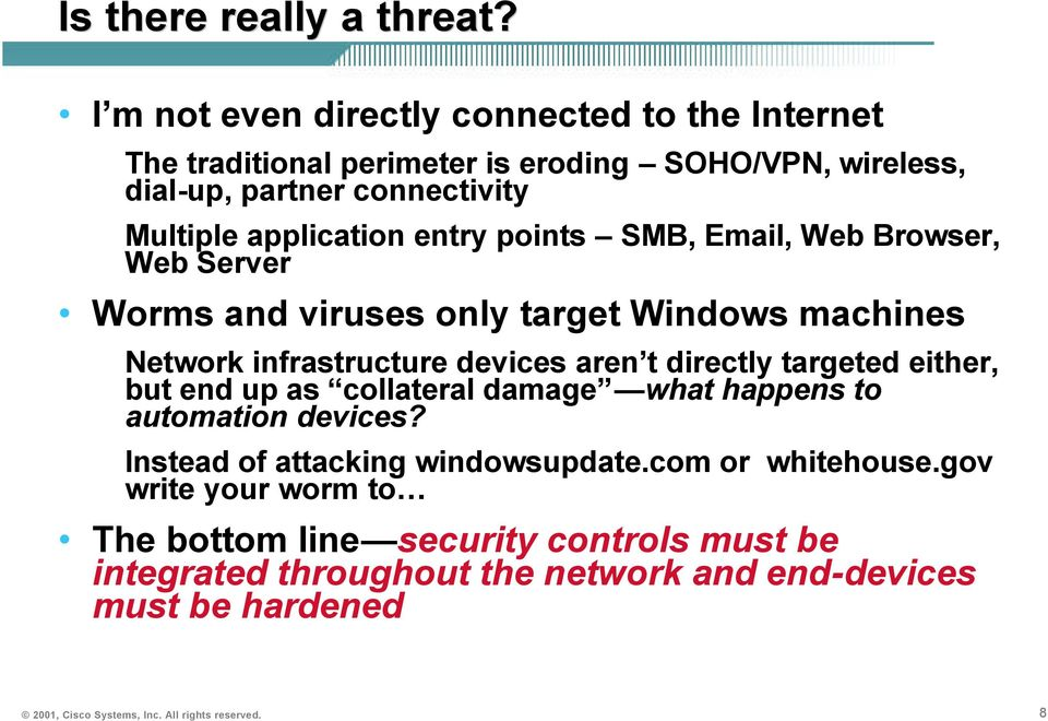 entry points SMB, Email, Web Browser, Web Server Worms and viruses only target Windows machines Network infrastructure devices aren t directly targeted either,