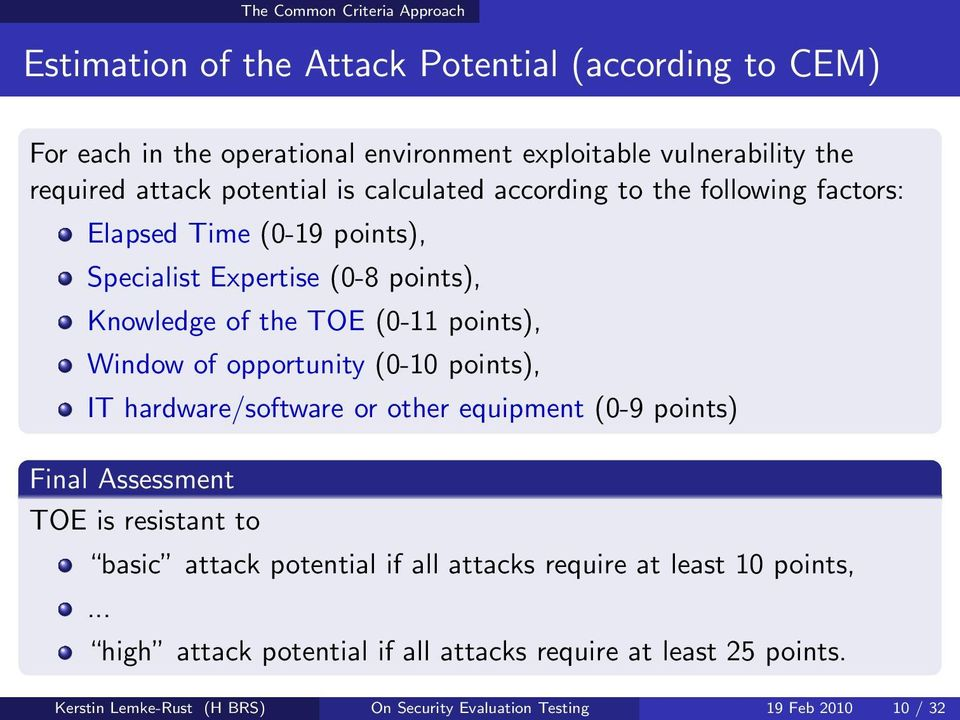 Window of opportunity (0-10 points), IT hardware/software or other equipment (0-9 points) Final Assessment TOE is resistant to basic attack potential if all attacks