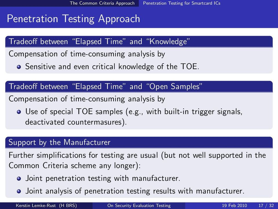 Support by the Manufacturer Further simplifications for testing are usual (but not well supported in the Common Criteria scheme any longer): Joint penetration testing with manufacturer.